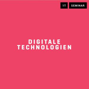 Seminar Digitale Technologie entscheidet!